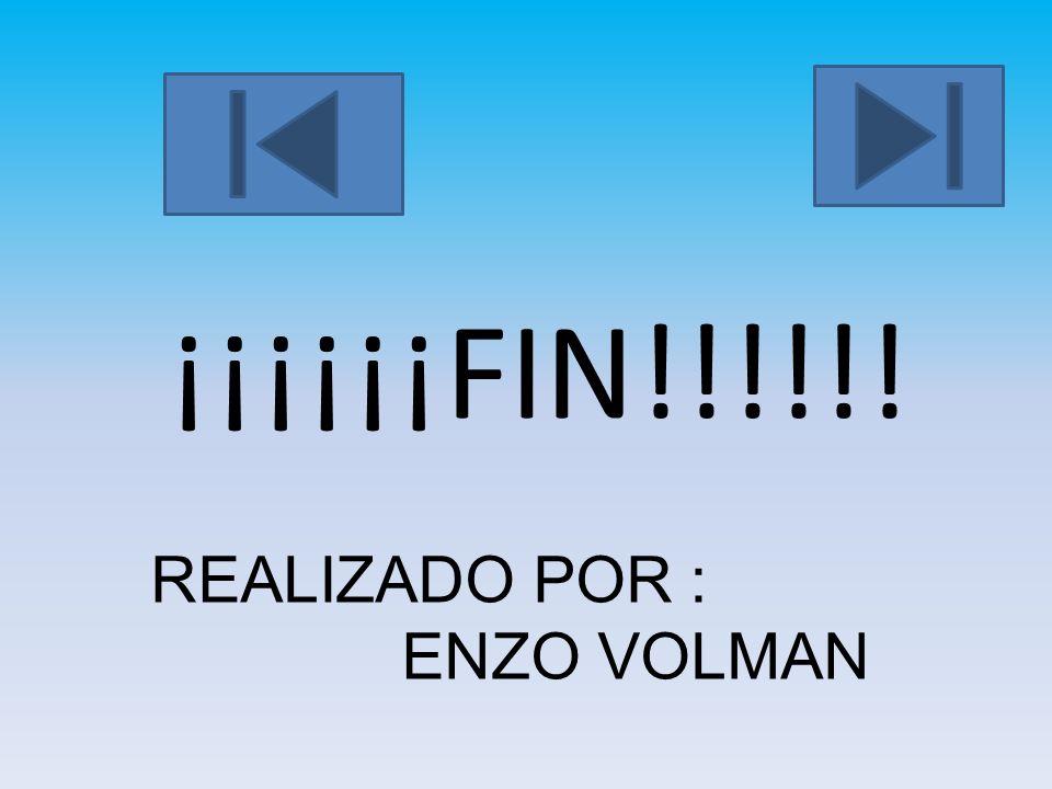 ¡¡¡¡¡¡FIN!!!!!! REALIZADO POR : ENZO VOLMAN