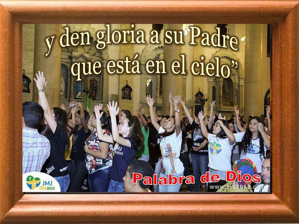 y den gloria a su Padre que está en el cielo