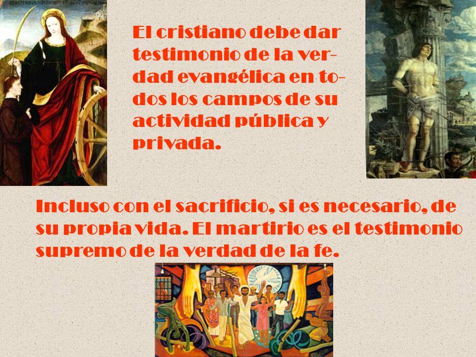 El cristiano debe dartestimonio de la ver- dad evangélica en to- dos los campos de su. actividad pública y.