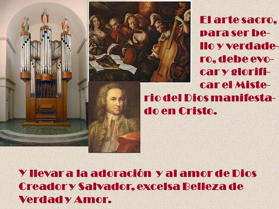 El arte sacro, para ser be- llo y verdade- ro, debe evo- car y glorifi- car el Miste- rio del Dios manifesta-