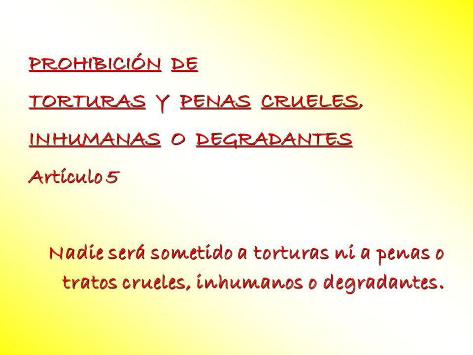 PROHIBICIÓN DE TORTURAS Y PENAS CRUELES, INHUMANAS O DEGRADANTES. Artículo 5.