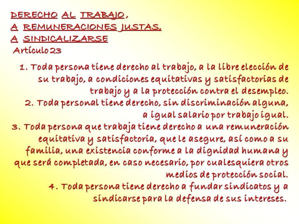 DERECHO AL TRABAJO ,A REMUNERACIONES JUSTAS, A SINDICALIZARSE. Artículo 23.