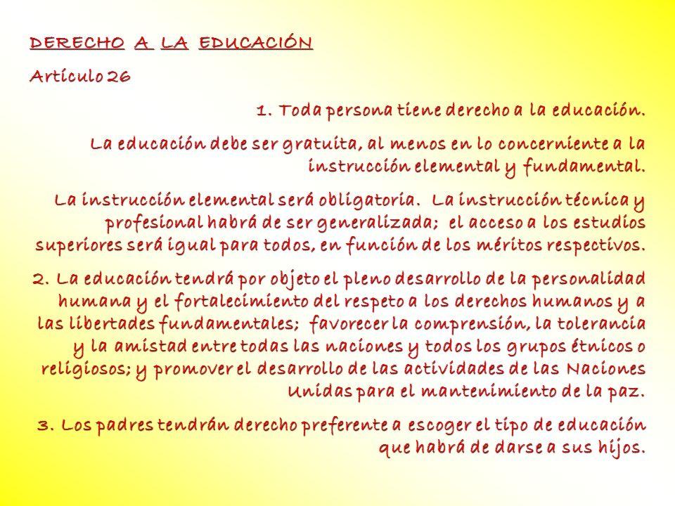 DERECHO A LA EDUCACIÓN Artículo 26. 1. Toda persona tiene derecho a la educación.