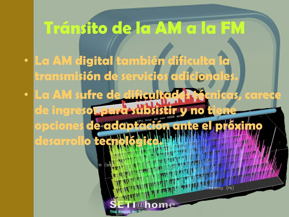 Tránsito de la AM a la FM La AM digital también dificulta la transmisión de servicios adicionales.