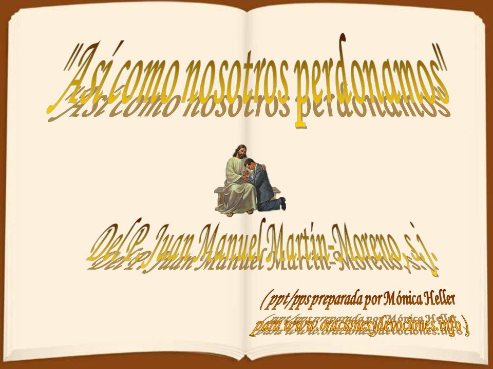 Así como nosotros perdonamos Del P. Juan Manuel Martín-Moreno, s.j.