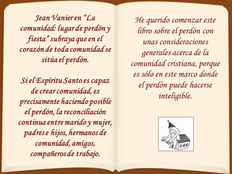 Jean Vanier en La comunidad: lugar de perdón y fiesta subraya que en el corazón de toda comunidad se sitúa el perdón.