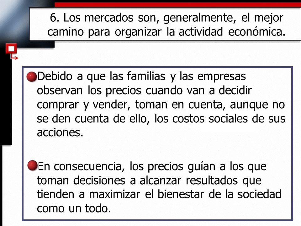 6. Los mercados son, generalmente, el mejor camino para organizar la actividad económica.