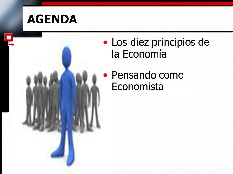 AGENDA Los diez principios de la Economía Pensando como Economista