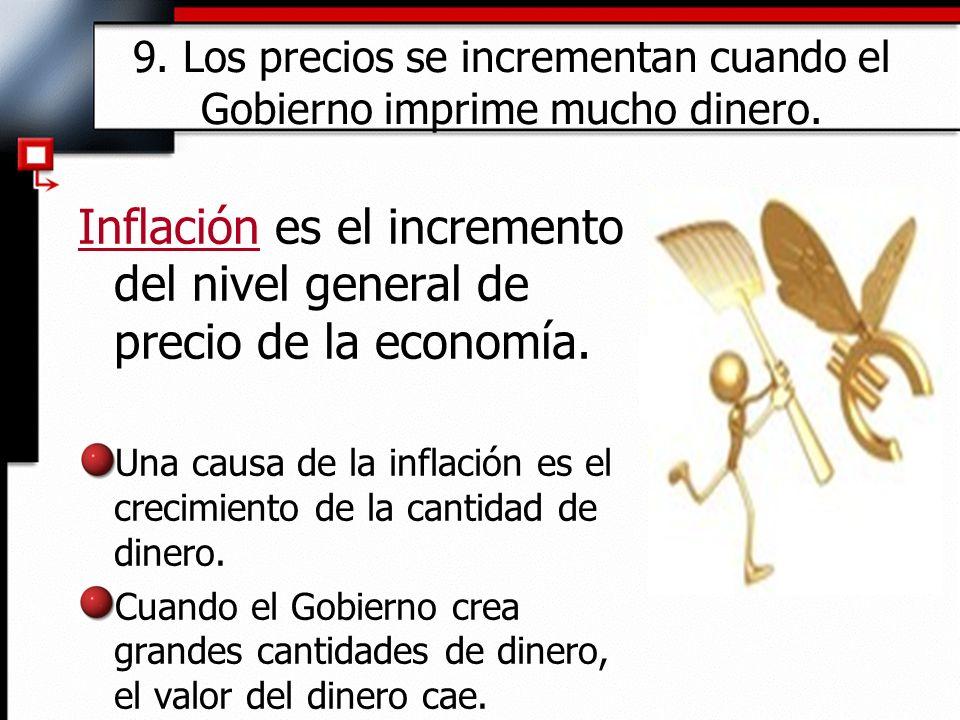 9. Los precios se incrementan cuando el Gobierno imprime mucho dinero.