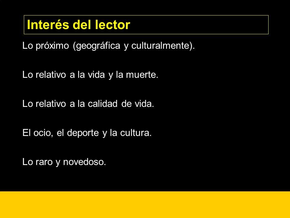 Interés del lector Lo próximo (geográfica y culturalmente).