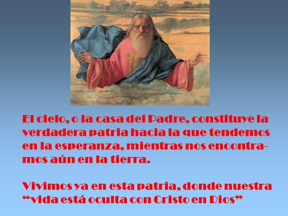 El cielo, o la casa del Padre, constituye la