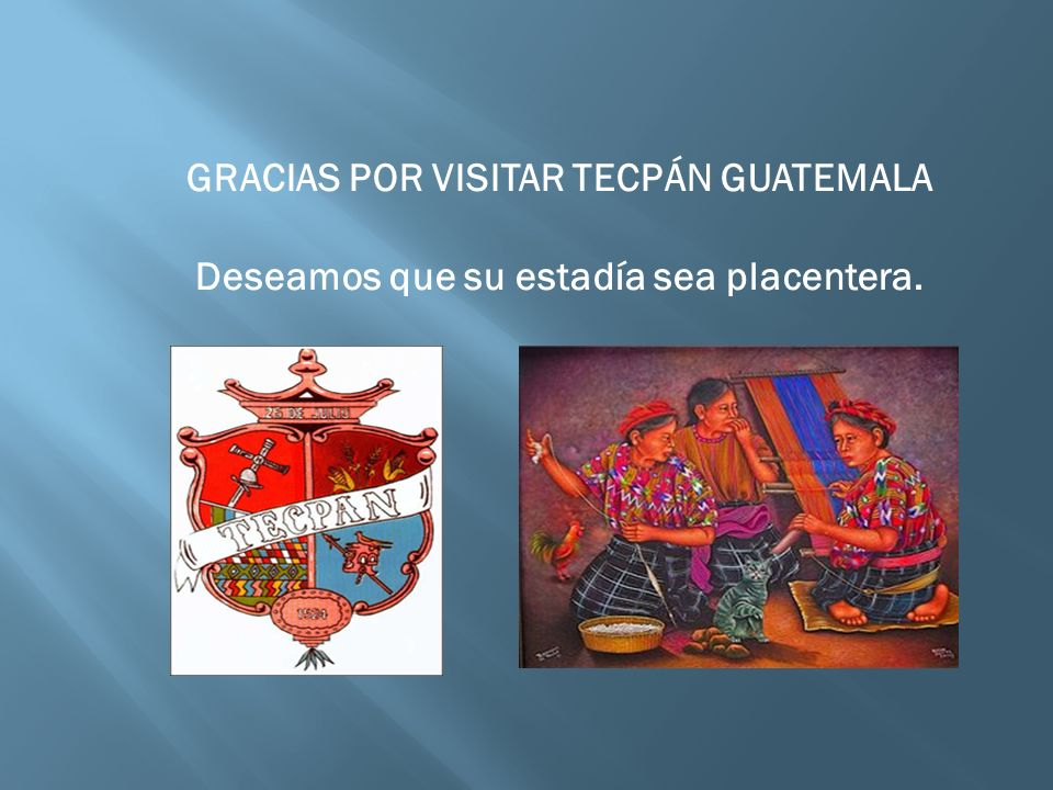 GRACIAS POR VISITAR TECPÁN GUATEMALA
