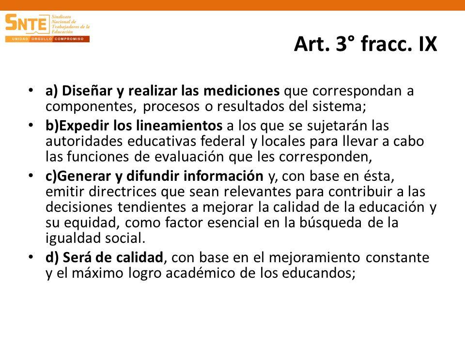 Art. 3° fracc. IX a) Diseñar y realizar las mediciones que correspondan a componentes, procesos o resultados del sistema;