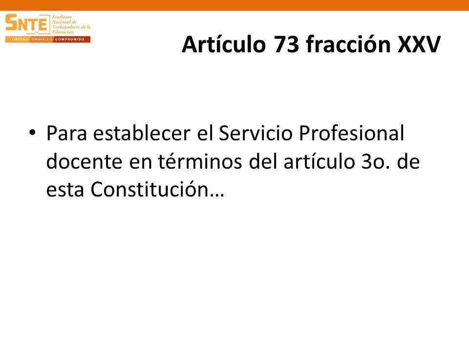 Artículo 73 fracción XXV Para establecer el Servicio Profesional docente en términos del artículo 3o.