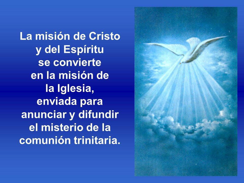 La misión de Cristo y del Espíritu se convierte en la misión de la Iglesia, enviada para anunciar y difundir el misterio de la comunión trinitaria.