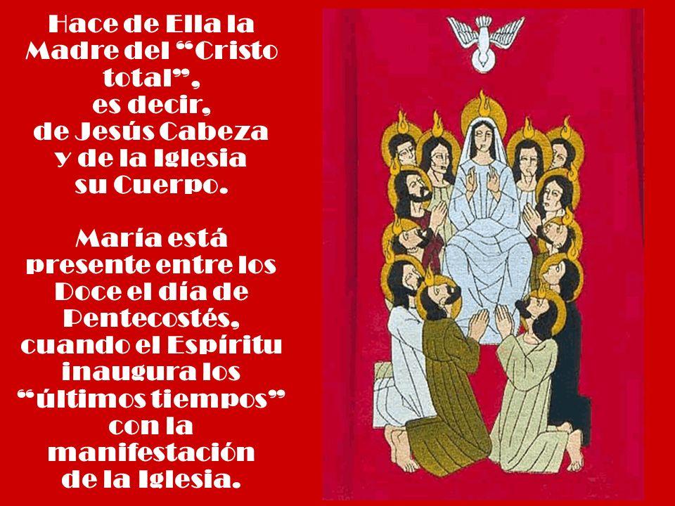 Hace de Ella la Madre del Cristo total , es decir, de Jesús Cabeza