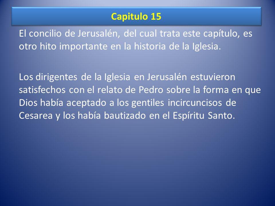 Capitulo 15 El concilio de Jerusalén, del cual trata este capítulo, es otro hito importante en la historia de la Iglesia.