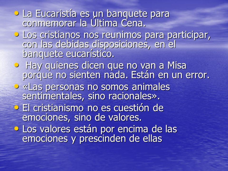 La Eucaristía es un banquete para conmemorar la Última Cena.