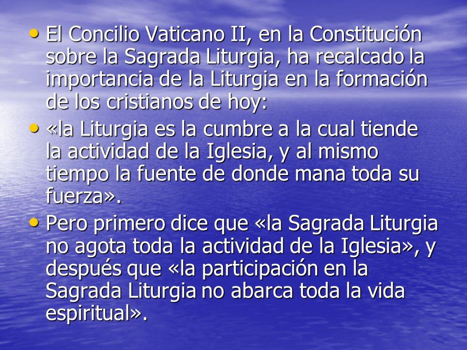 El Concilio Vaticano II, en la Constitución sobre la Sagrada Liturgia, ha recalcado la importancia de la Liturgia en la formación de los cristianos de hoy:
