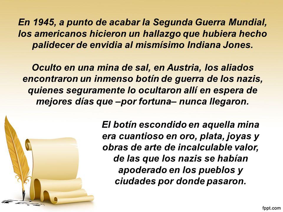 En 1945, a punto de acabar la Segunda Guerra Mundial, los americanos hicieron un hallazgo que hubiera hecho palidecer de envidia al mismísimo Indiana Jones.
