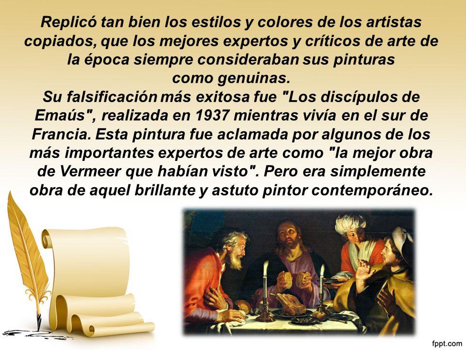 Replicó tan bien los estilos y colores de los artistas copiados, que los mejores expertos y críticos de arte de la época siempre consideraban sus pinturas