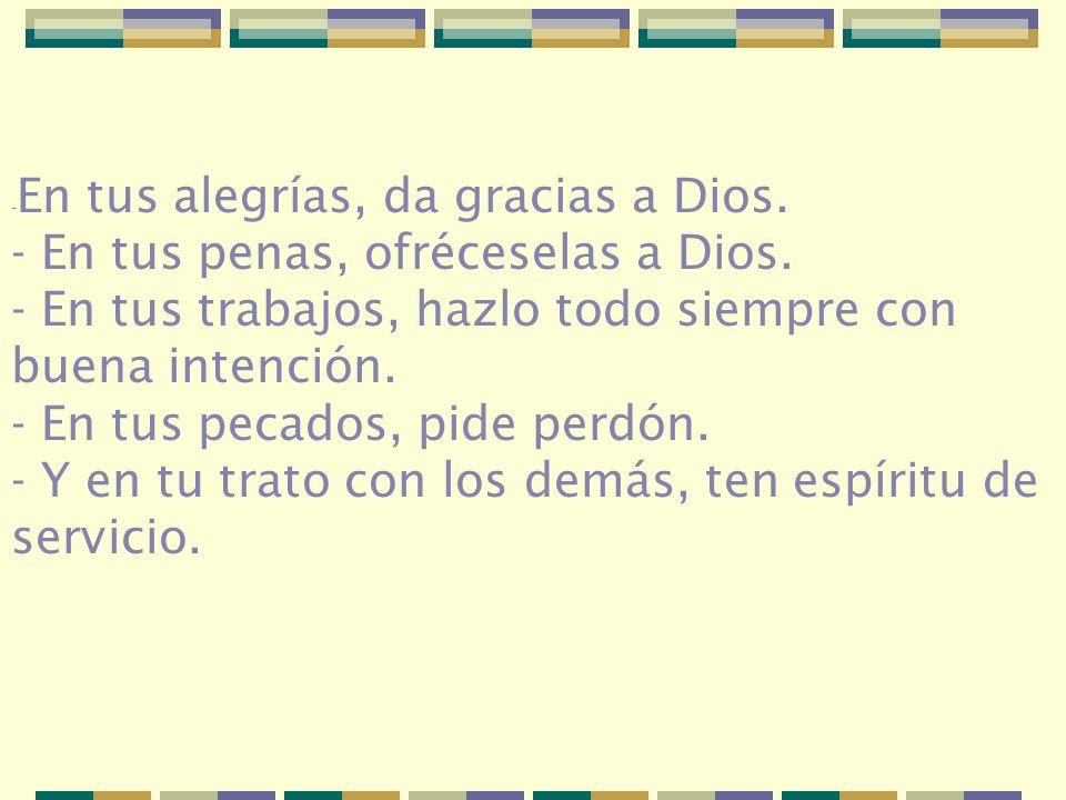 - En tus penas, ofréceselas a Dios.