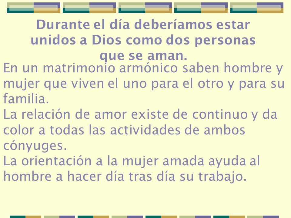 Durante el día deberíamos estar unidos a Dios como dos personas que se aman.
