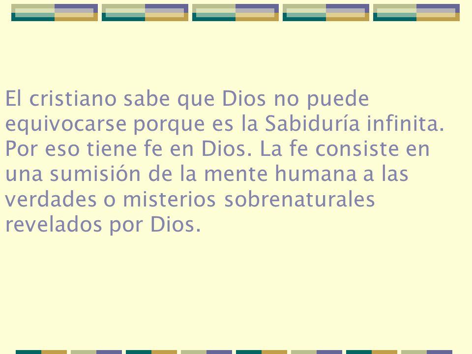 El cristiano sabe que Dios no puede equivocarse porque es la Sabiduría infinita.