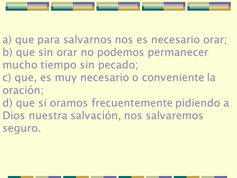 a) que para salvarnos nos es necesario orar;