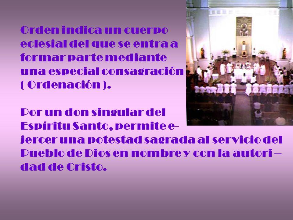 Orden indica un cuerpo eclesial del que se entra a. formar parte mediante. una especial consagración.