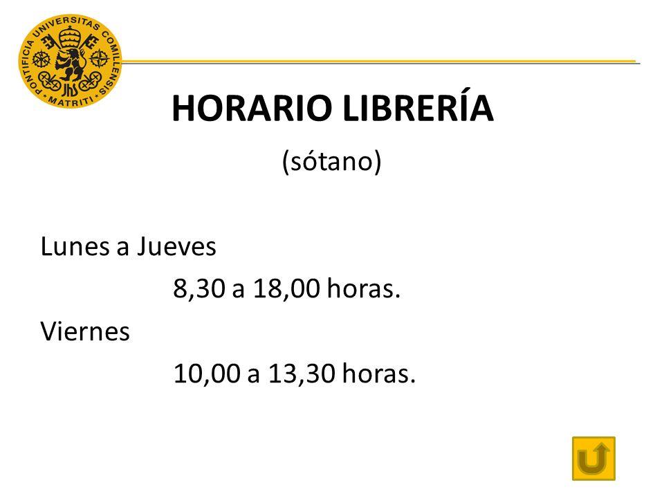 HORARIO LIBRERÍA (sótano) Lunes a Jueves 8,30 a 18,00 horas. Viernes 10,00 a 13,30 horas.