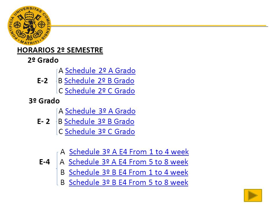 HORARIOS 2º SEMESTRE 2º Grado A Schedule 2º A Grado E-2 B Schedule 2º B Grado C Schedule 2º C Grado 3º Grado A Schedule 3º A Grado E- 2 B Schedule 3º B Grado C Schedule 3º C Grado A Schedule 3º A E4 From 1 to 4 week E-4 A Schedule 3º A E4 From 5 to 8 week B Schedule 3º B E4 From 1 to 4 week B Schedule 3º B E4 From 5 to 8 week
