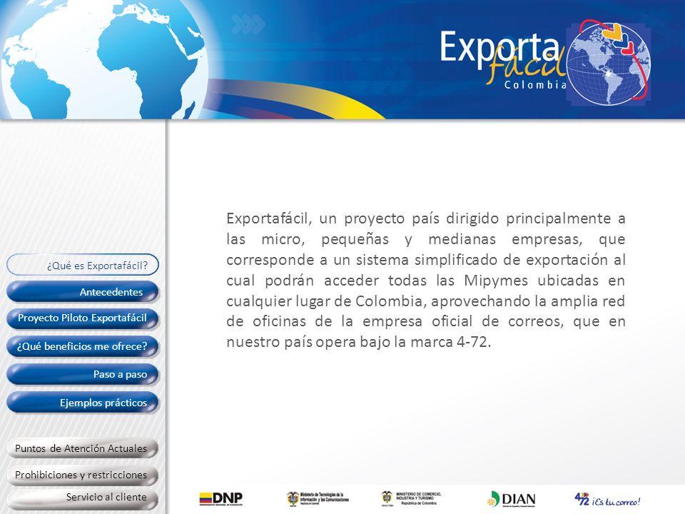 Exportafácil, un proyecto país dirigido principalmente a las micro, pequeñas y medianas empresas, que corresponde a un sistema simplificado de exportación al cual podrán acceder todas las Mipymes ubicadas en cualquier lugar de Colombia, aprovechando la amplia red de oficinas de la empresa oficial de correos, que en nuestro país opera bajo la marca 4-72.
