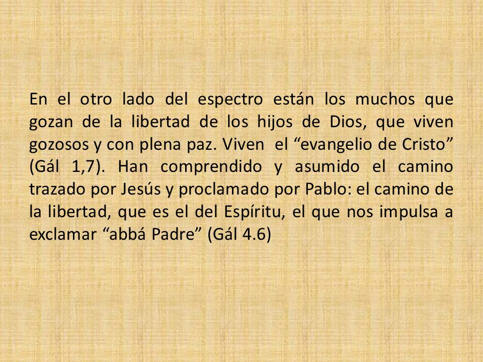 En el otro lado del espectro están los muchos que gozan de la libertad de los hijos de Dios, que viven gozosos y con plena paz.