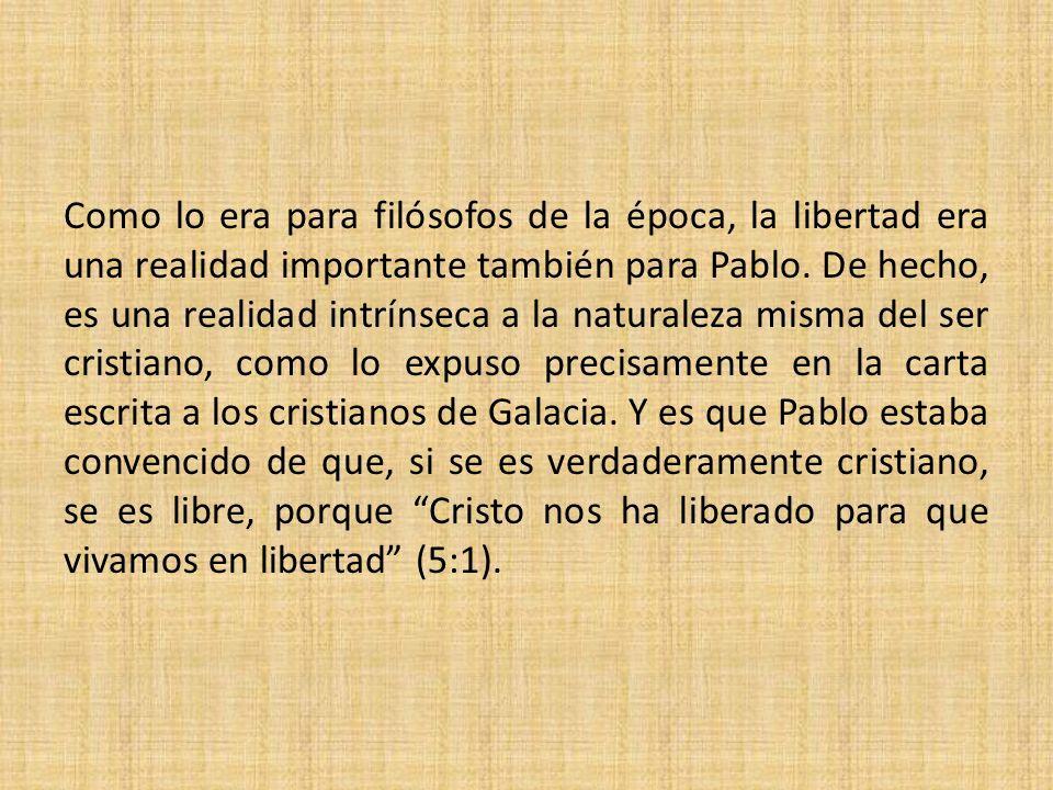 Como lo era para filósofos de la época, la libertad era una realidad importante también para Pablo.