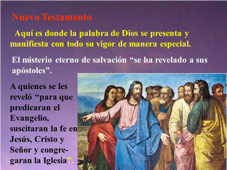 Nuevo Testamento Aquí es donde la palabra de Dios se presenta y manifiesta con todo su vigor de manera especial.