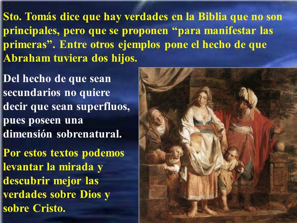 Sto. Tomás dice que hay verdades en la Biblia que no son principales, pero que se proponen para manifestar las primeras . Entre otros ejemplos pone el hecho de que Abraham tuviera dos hijos.