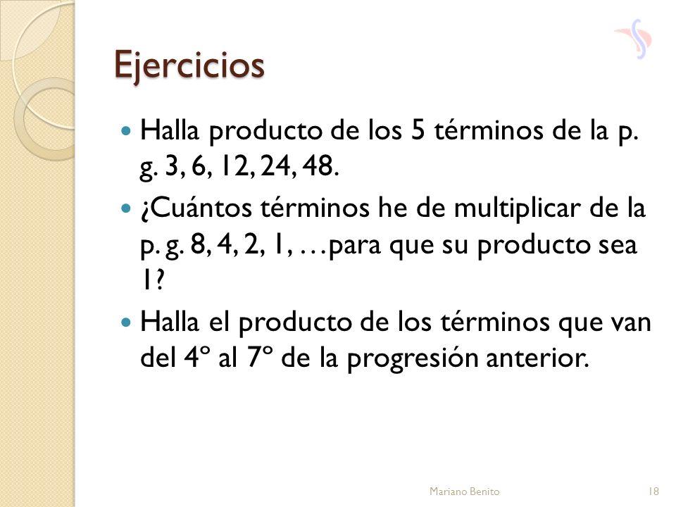 Ejercicios Halla producto de los 5 términos de la p. g. 3, 6, 12, 24, 48.