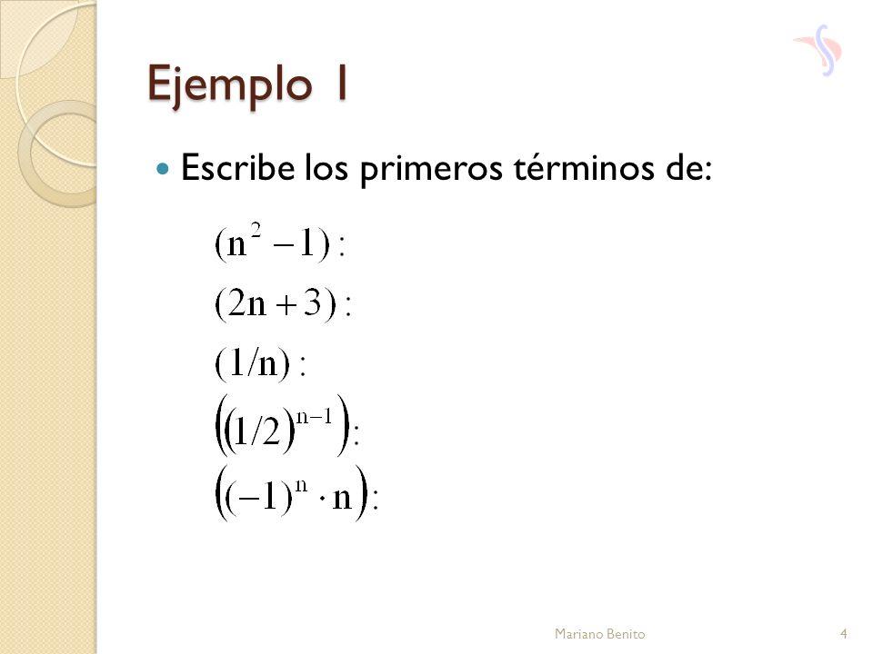 Ejemplo 1 Escribe los primeros términos de: Mariano Benito