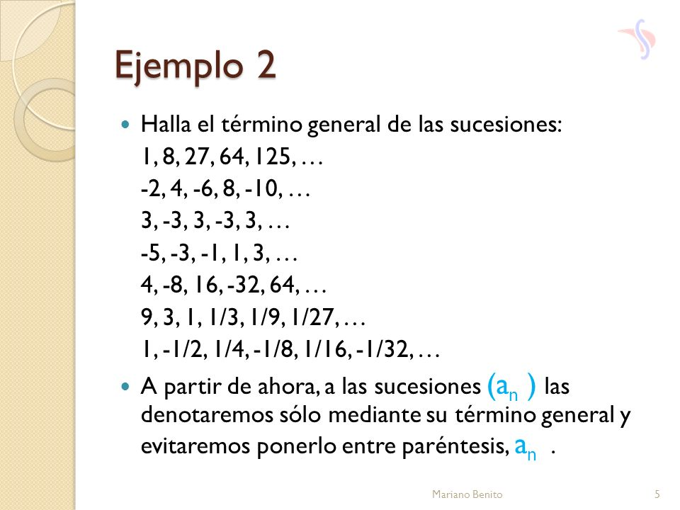 Ejemplo 2 Halla el término general de las sucesiones: