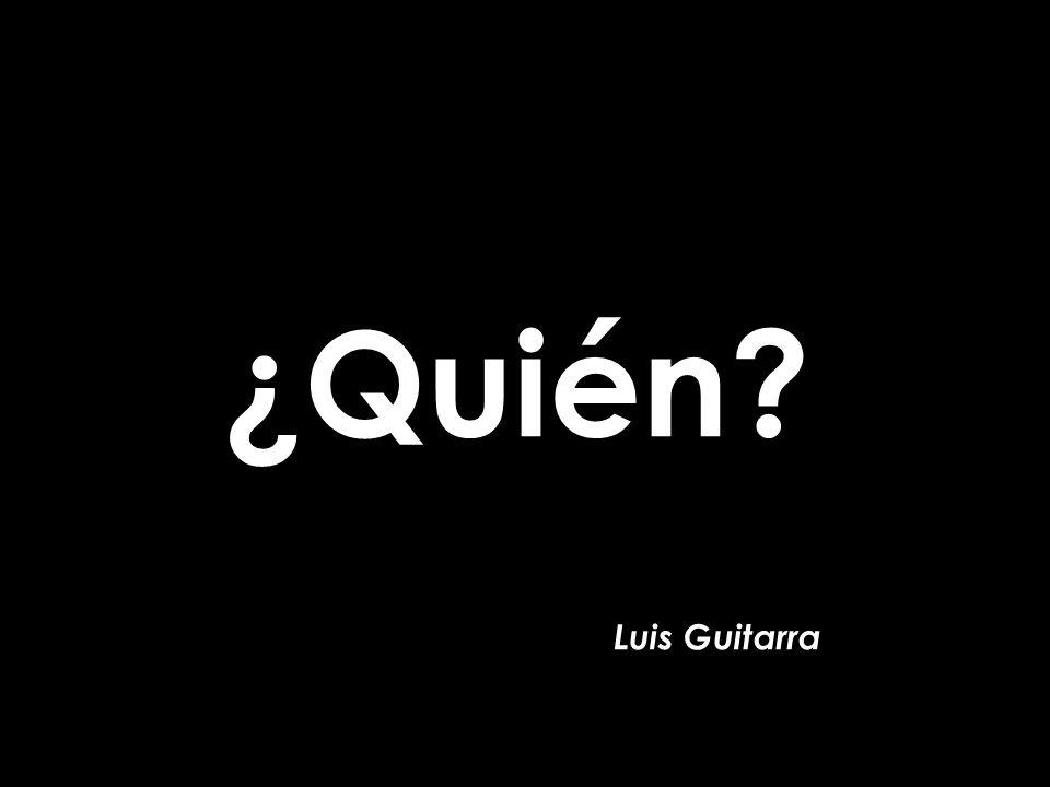 ¿Quién Luis Guitarra