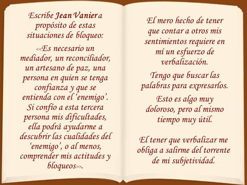 Escribe Jean Vanier a propósito de estas situaciones de bloqueo: