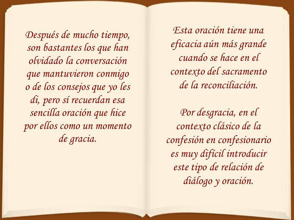 Esta oración tiene una eficacia aún más grande cuando se hace en el contexto del sacramento de la reconciliación.