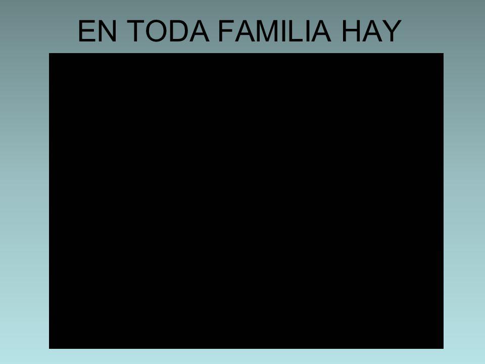 EN TODA FAMILIA HAY