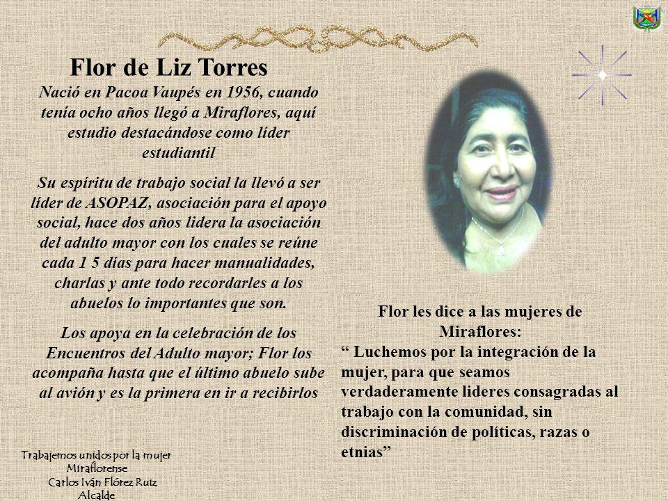 Flor de Liz Torres Nació en Pacoa Vaupés en 1956, cuando tenía ocho años llegó a Miraflores, aquí estudio destacándose como líder estudiantil.