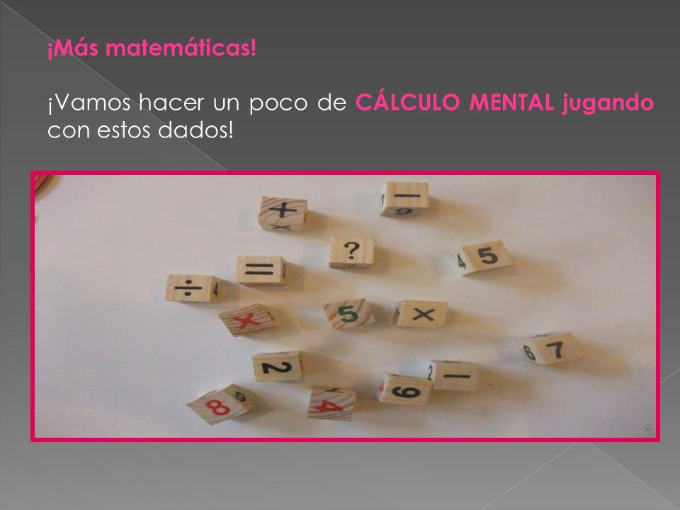 ¡Más matemáticas! ¡Vamos hacer un poco de CÁLCULO MENTAL jugando con estos dados!