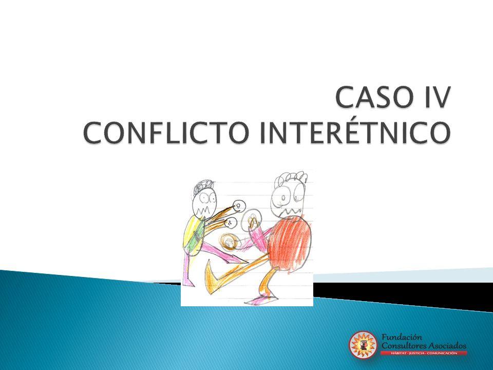 CASO IV CONFLICTO INTERÉTNICO
