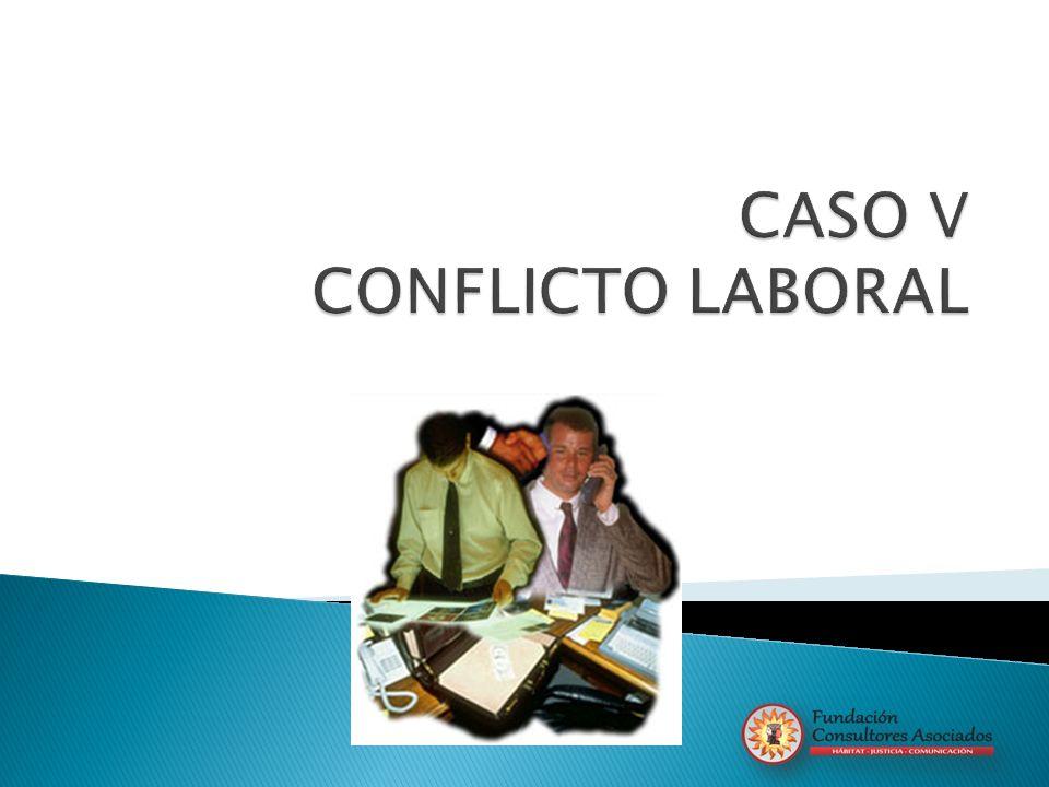CASO V CONFLICTO LABORAL