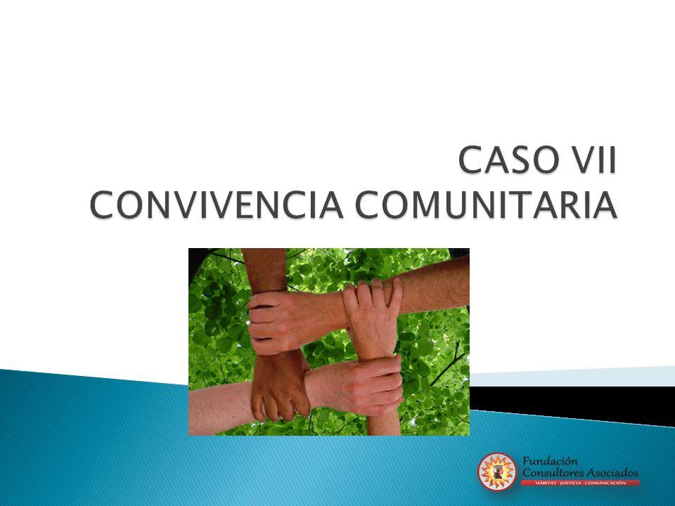 CASO VII CONVIVENCIA COMUNITARIA