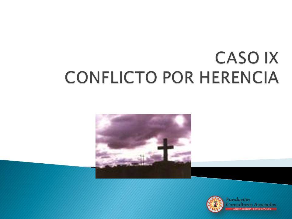 CASO IX CONFLICTO POR HERENCIA